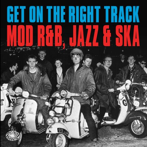 Get on the Right Track: Mod R&B, Jazz & Ska