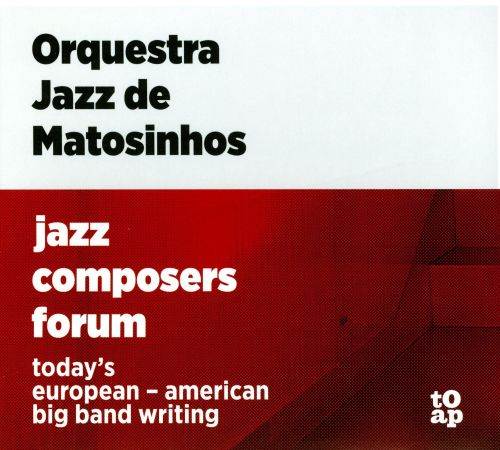 Jazz Composers Forum: Today's European - American Big Band Writing