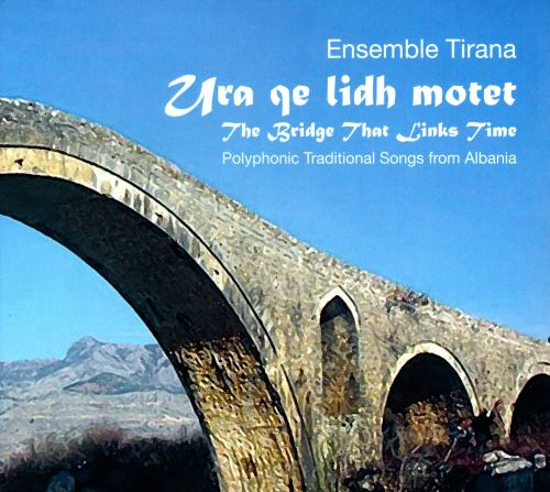 Ura Qe Lidh Motet [The Bridge That Links Time]: Polyphonic Traditional Songs From Albania