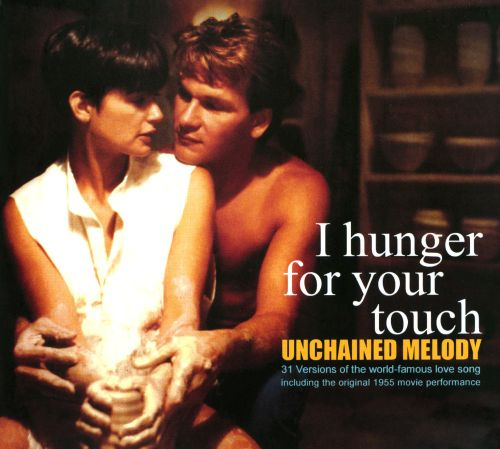 I Hunger For Your Touch: Unchained Melody