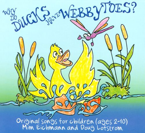 Why Do Ducks Have Webby Toes?: Original Songs for Children (Ages 2-10)