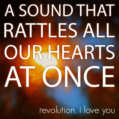 A Sound That Rattles All Our Hearts At Once