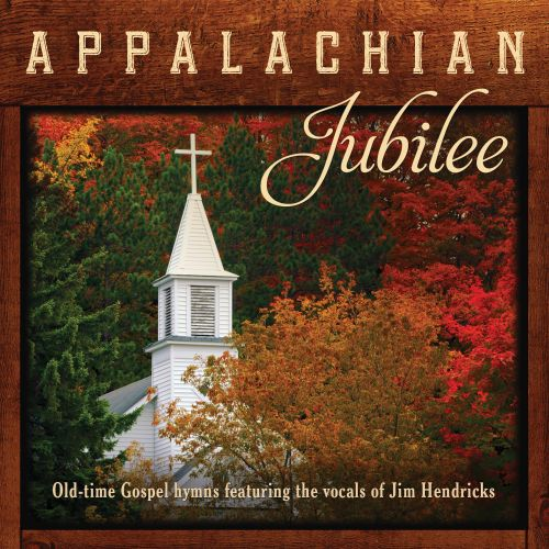 Appalachian Jubilee: Old-Time Gospel Hymns Featuring the Vocals of Jim Hendricks