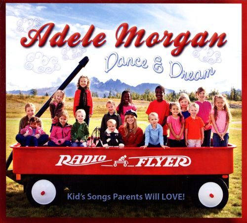 Dance & Dream: Kid's Songs Parents Will Love!