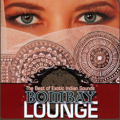 Bombay Lounge: The Best Of Exotic Indian Sounds