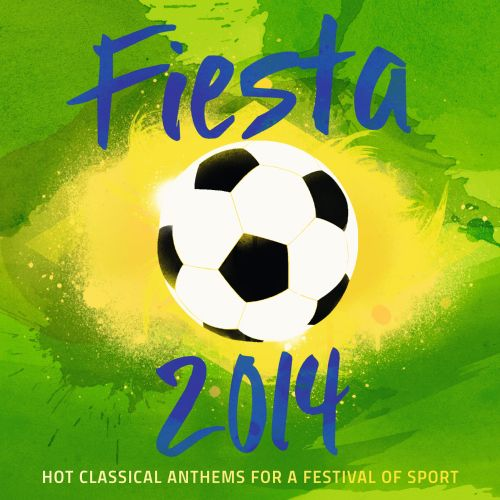 Fiesta 2014: Hot Classical Anthems for a Festival of Sport