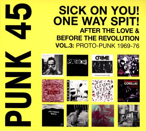 Punk 45: Sick on You! One Way Spit! After the Love & Before the Revolution, Vol. 3: Proto-Punk 1969-76