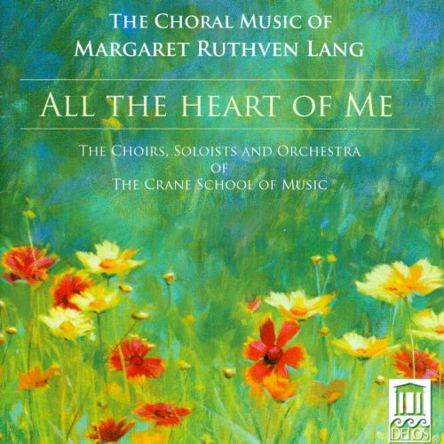 All the Heart of Me: Choral Music of Margaret Ruthven Lang