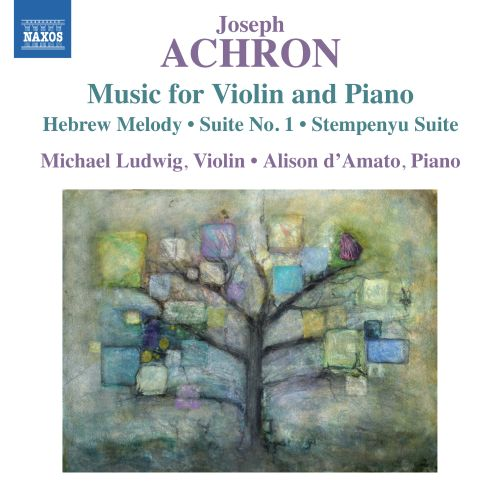 Joseph Achron: Music for Violin and Piano