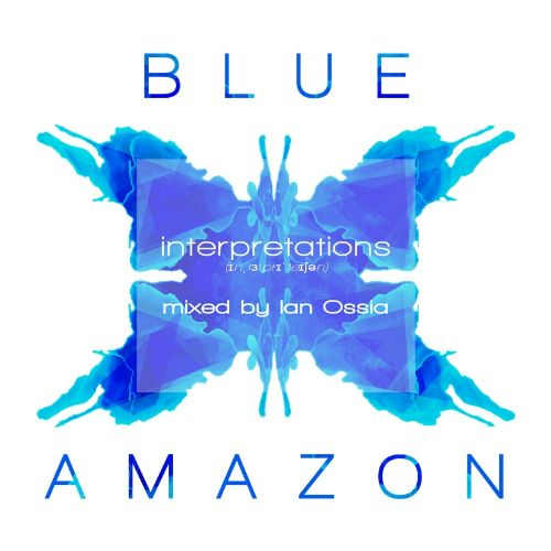 Blue Amazon: Interpretations Mixed by Ian Ossia