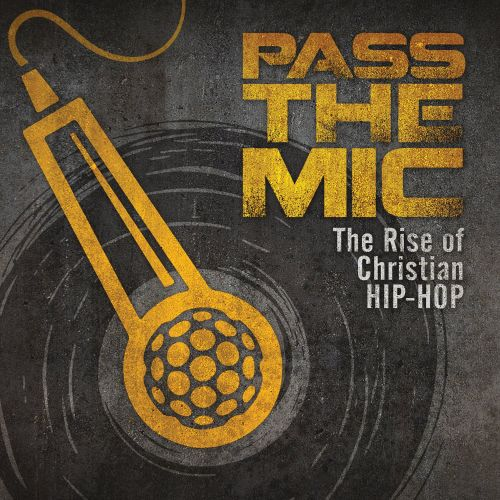 Pass The Mic: The Rise Of Christian Hip-Hop