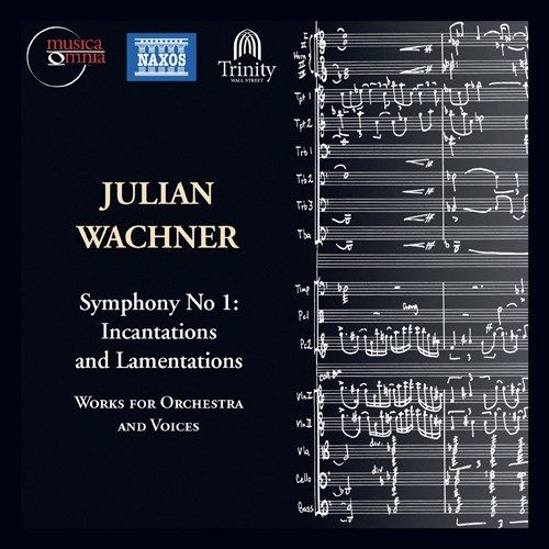 Julian Wachner: Symphony No. 1 - Incantations and Lamentations; Works for Orchestra and Voices