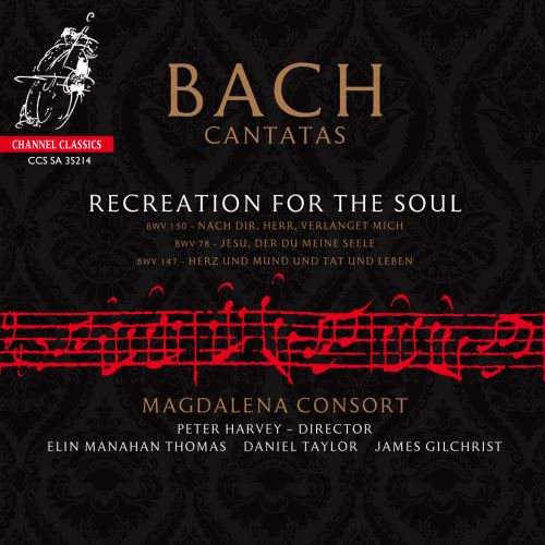 Recreation for the Soul: Bach Cantatas BWV 150, BWV 78, BWV 147