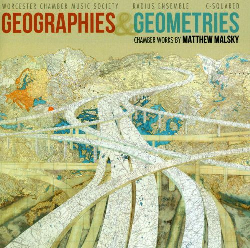 Geographies & Geometries: Chamber Works by Matthew Malsky