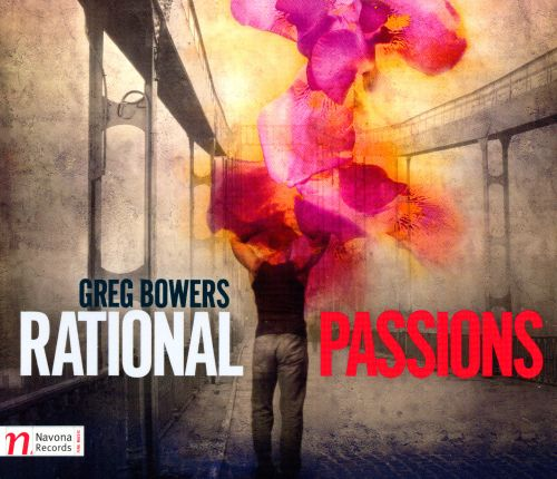 Greg Bowers: Rational Passions