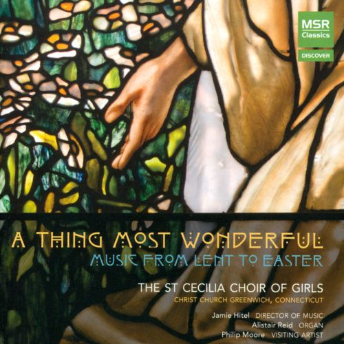A Thing Most Wonderful: Music from Lent to Easter