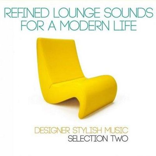 Refined Lounge Sounds for a Modern Life: Selection Two