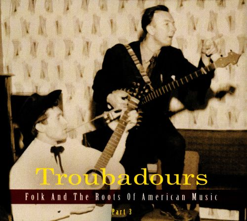 Troubadours: Folk and the Roots of American Music, Pt. 3
