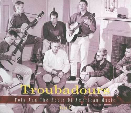 Troubadours: Folk and the Roots of American Music, Pt. 2