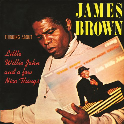 What Was Little Brown Thinking When >> Thinking About Little Willie John And A Few Nice Things James