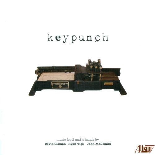 Keypunch: Music for 2 and 4 hands by David Claman, Ryan Vigil, John McDonald