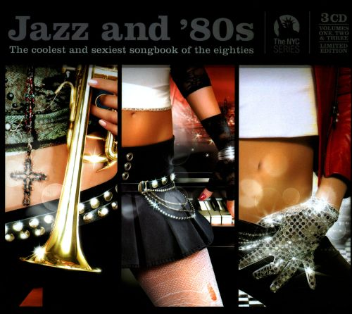 Jazz & '80s: The Coolest and Sexiest Songs of the Eighties