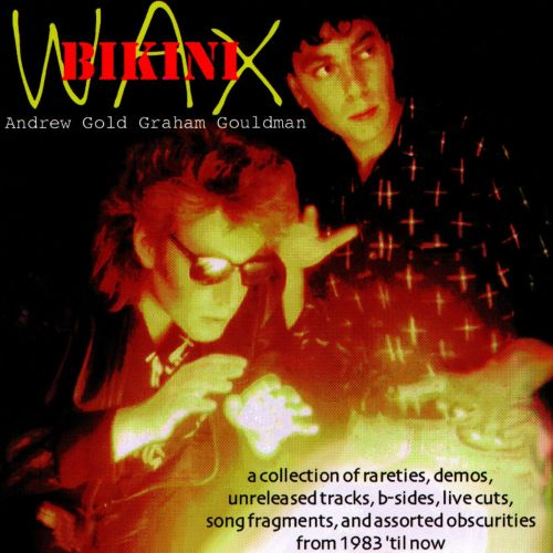 Wax Bikini: A Collection of Rareties, Demos, Unreleased Tracks, B-Sides, Live Cuts, Song Fragments, And Assorted Obscurities From 1983 'Til Now