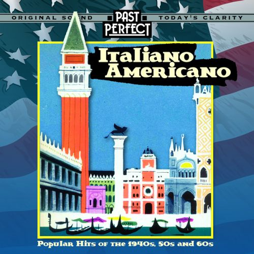 Italiano Americano: Popular Hits of the 1940s, 50s & 60s