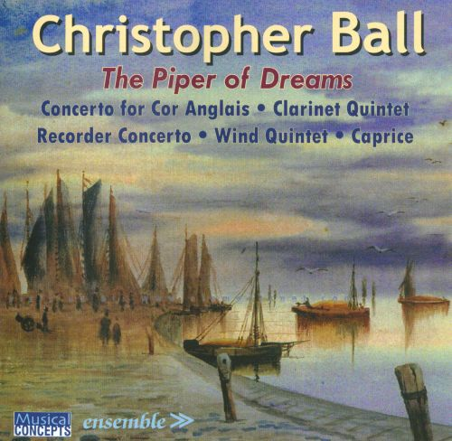 Christopher Ball: The Piper of Dreams - Music for Winds