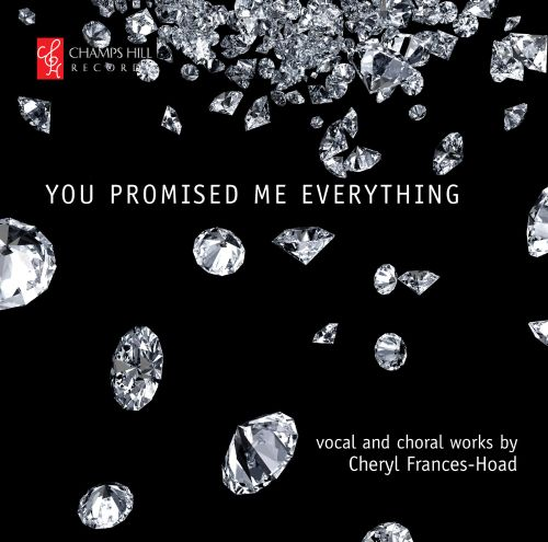 You Promised Me Everything: Vocal and Choral Works by Cheryl Frances-Hoad