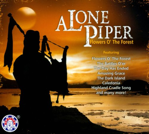 A Lone Piper: Flowers O' the Forest