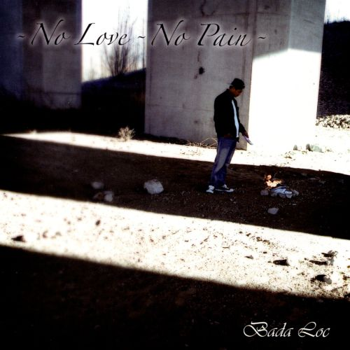 No Love No Pain Bada Loc Songs Reviews Credits Allmusic