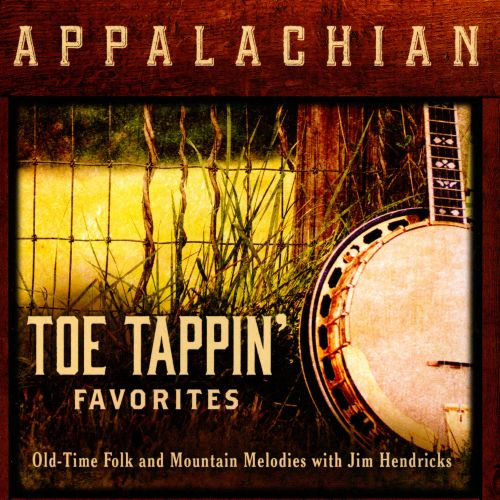 Appalachian Toe Tappin' Favorites: Old-Time Folk and Mountain Melodies with Jim Hendricks