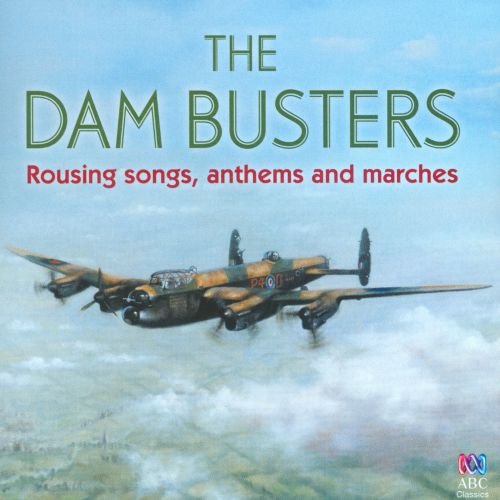 The Dam Busters: Rousing Songs, Anthems and Marches