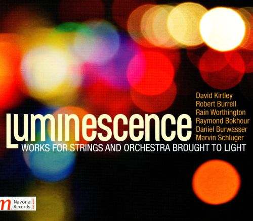 Luminescence: Works for Strings and Orchestra Brought to Light