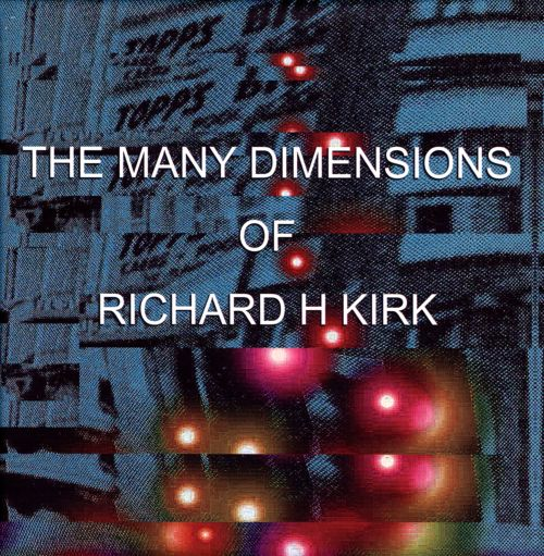 The Many Dimensions of Richard H. Kirk