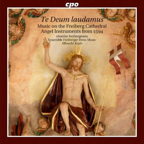 Te Deum laudamus: Music on the Freiberg Cathedral Angel Instruments from 1594