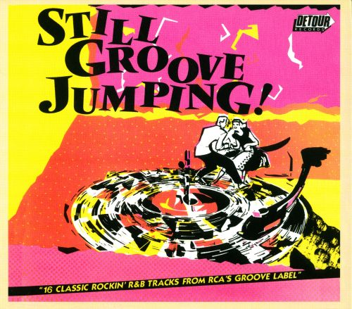 Still Groove Jumping!: 16 Classic Rockin' R&B Tracks From RCA's Groove Label