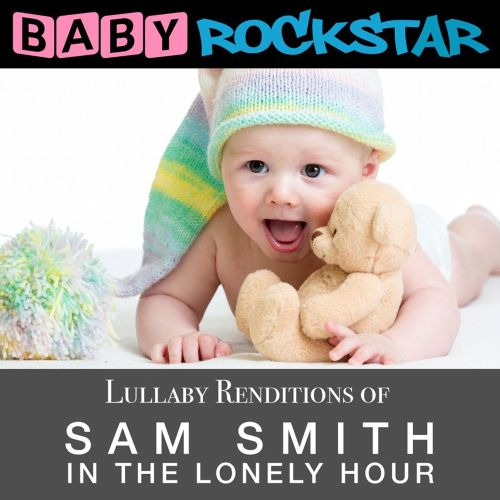 Lullaby Renditions of Sam Smith: In the Lonely Hour