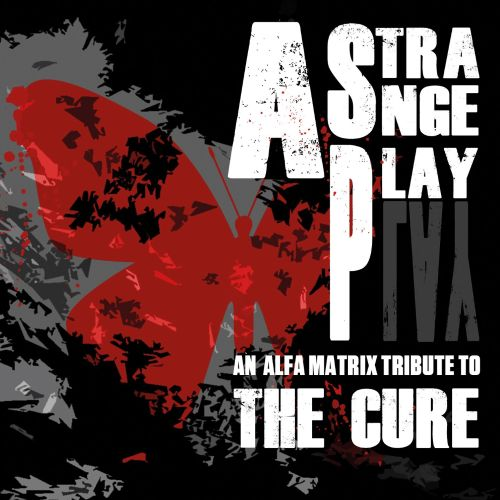 A  Strange Play: An Alfa Matrix Tribute to the Cure