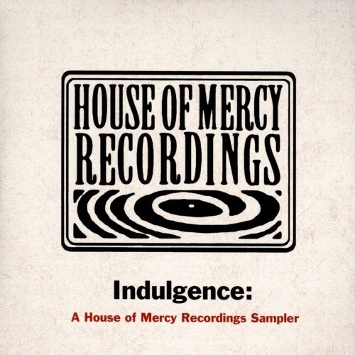 Indulgence: A House of Mercy Recordings Sampler