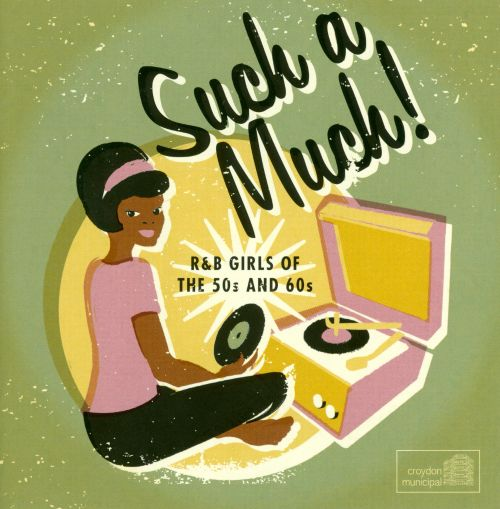 Such a Much!: R&B Girls of the 50s & 60s