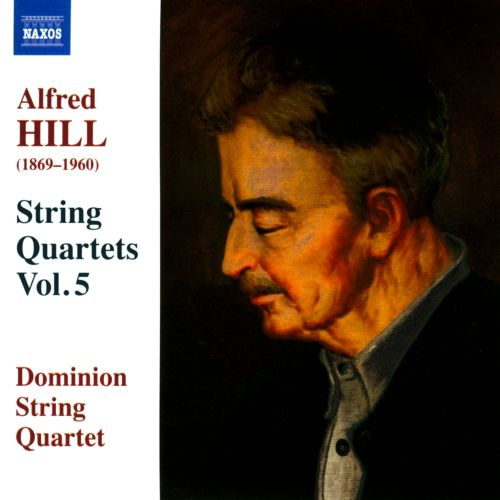 Alfred Hill: String Quartets, Vol. 5