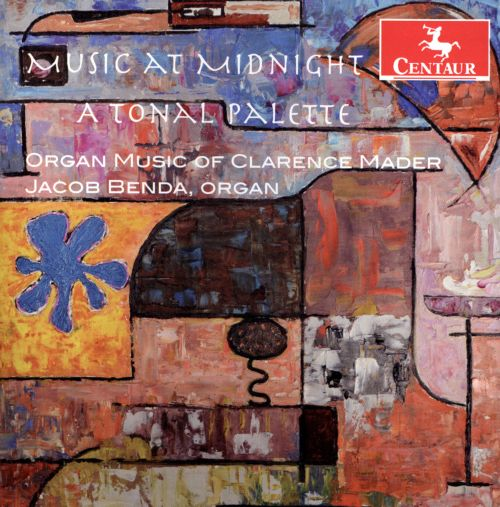 Music at Midnight: A Tonal Palette - Organ Music of Clarence Mader