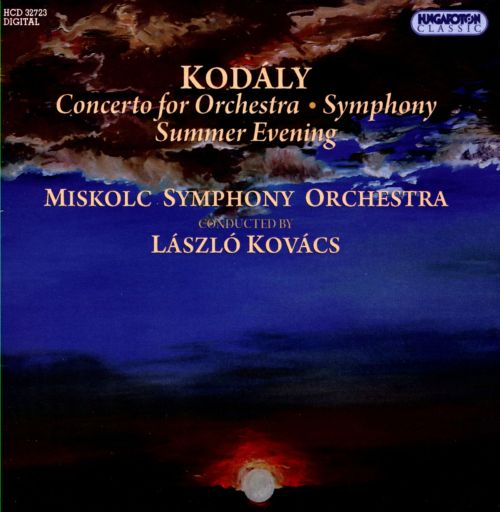 Zoltan Kodaly: Concerto for Orchestra; Symphony; Summer Evening