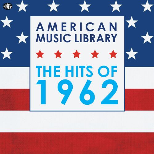 American Music Library: The Hits of 1962