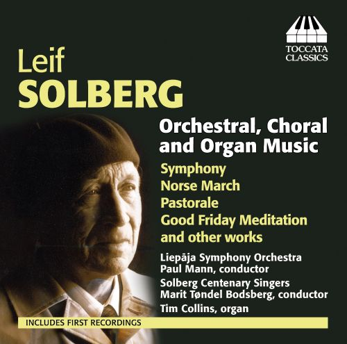 Leif Solberg: Orchestral, Choral and Organ Music