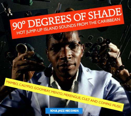 90 Degrees of Shade: Hot Jump-Up Island Sounds from the Caribbean