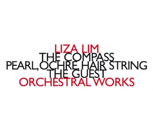 Liza Lim: Orchestral Works - The Compass; Pearl; Ochre; Hair String; The Guest