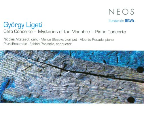 György Ligeti: Cello Concerto; Mysteries of the Macabre; Piano Concerto